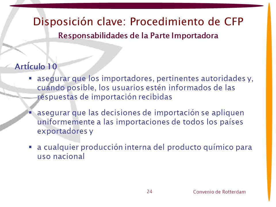 Convenio de Rotterdam 24 Disposición clave: Procedimiento de CFP Responsabilidades de la Parte Importadora Art í culo 10 asegurar que los importadores