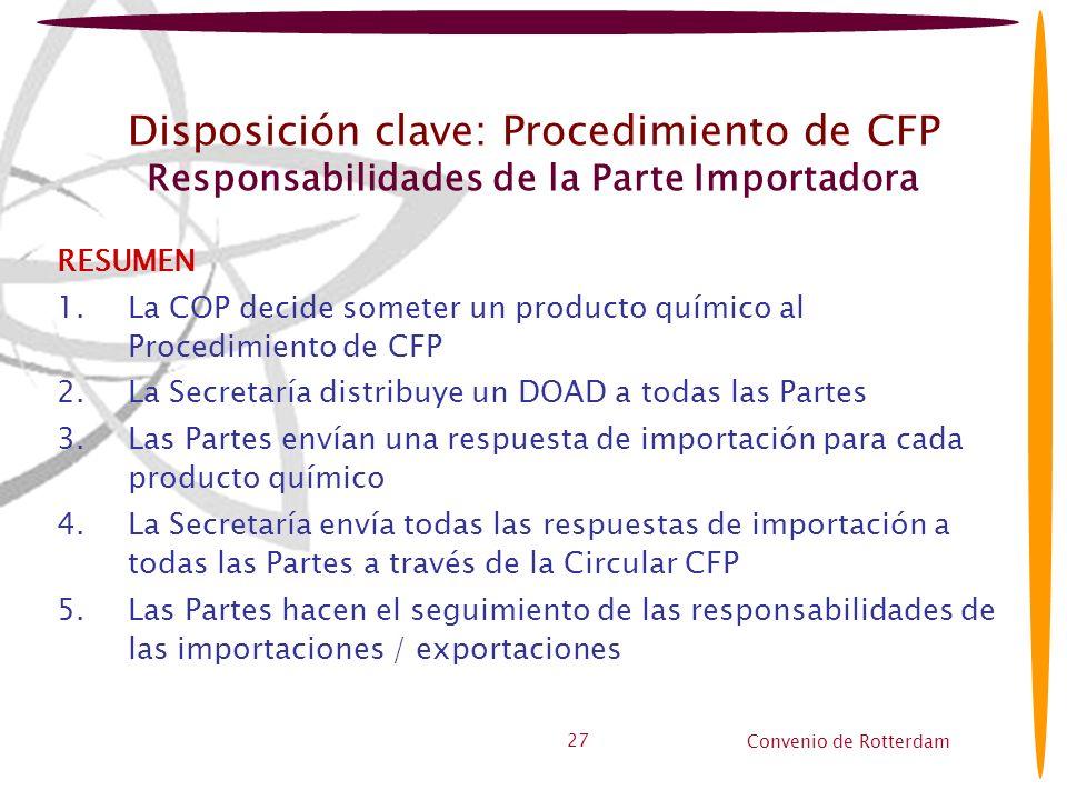 Convenio de Rotterdam 27 Disposición clave: Procedimiento de CFP Responsabilidades de la Parte Importadora RESUMEN 1.La COP decide someter un producto