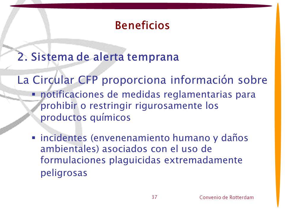 Convenio de Rotterdam 37 Beneficios 2. Sistema de alerta temprana La Circular CFP proporciona informaci ó n sobre notificaciones de medidas reglamenta