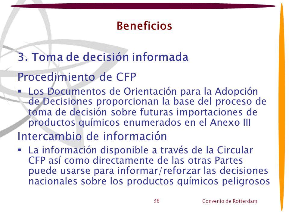 Convenio de Rotterdam 38 Beneficios 3. Toma de decisión informada Procedimiento de CFP Los Documentos de Orientaci ó n para la Adopci ó n de Decisione