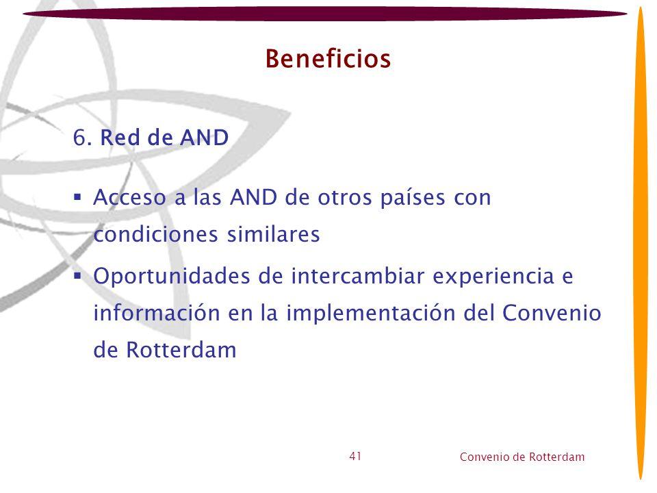Convenio de Rotterdam 41 Beneficios 6. Red de AND Acceso a las AND de otros países con condiciones similares Oportunidades de intercambiar experiencia