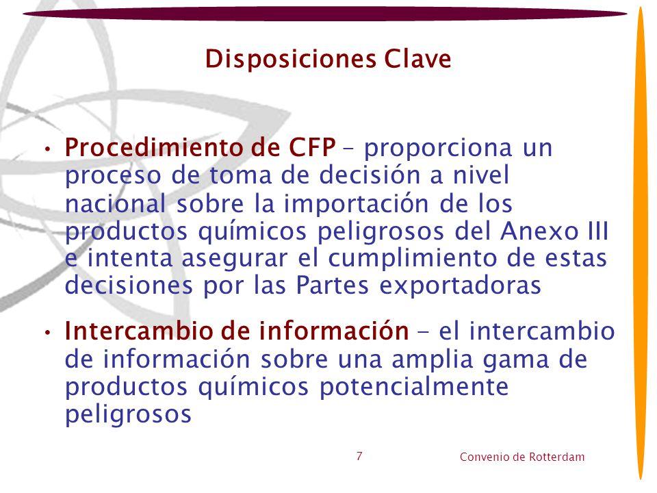Convenio de Rotterdam 7 Disposiciones Clave Procedimiento de CFP – proporciona un proceso de toma de decisión a nivel nacional sobre la importaci ó n