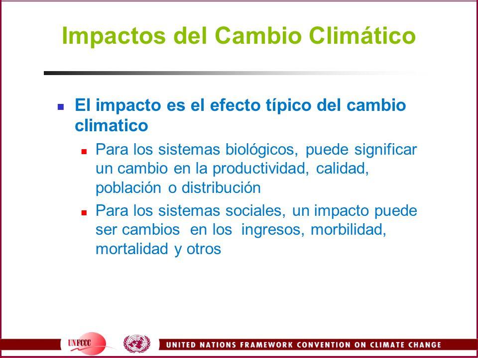 Impactos del Cambio Climático El impacto es el efecto típico del cambio climatico Para los sistemas biológicos, puede significar un cambio en la produ