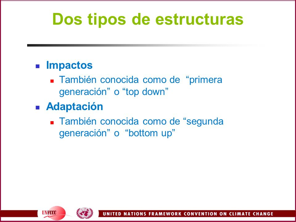 Dos tipos de estructuras Impactos También conocida como de primera generación o top down Adaptación También conocida como de segunda generación o bott