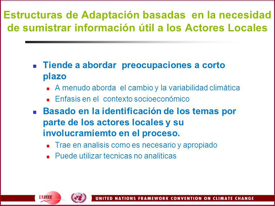 Estructuras de Adaptación basadas en la necesidad de sumistrar información útil a los Actores Locales Tiende a abordar preocupaciones a corto plazo A