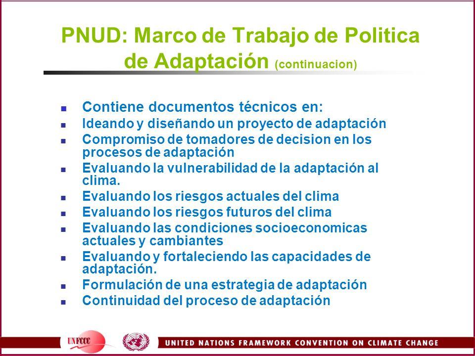 PNUD: Marco de Trabajo de Politica de Adaptación (continuacion) Contiene documentos técnicos en: Ideando y diseñando un proyecto de adaptación Comprom