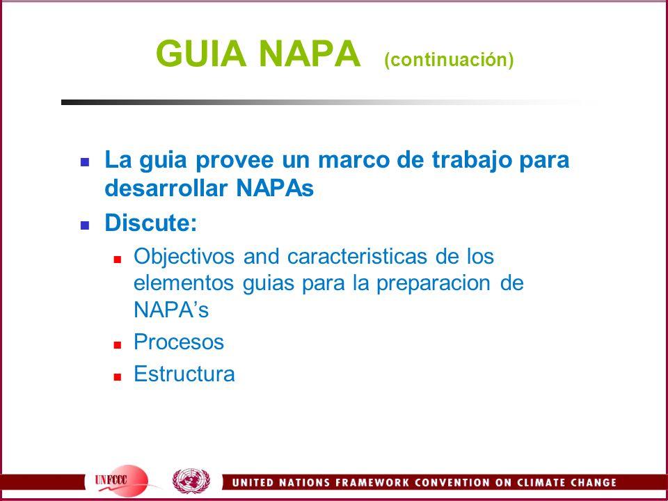 GUIA NAPA (continuación) La guia provee un marco de trabajo para desarrollar NAPAs Discute: Objectivos and caracteristicas de los elementos guias para