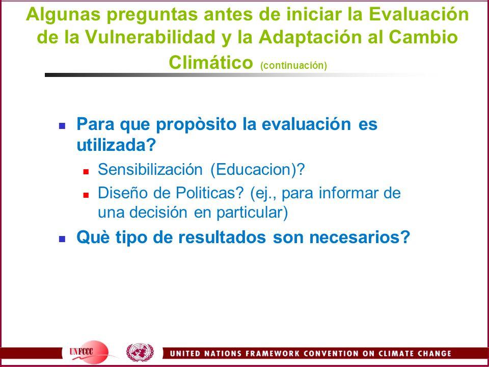 Algunas preguntas antes de iniciar la Evaluación de la Vulnerabilidad y la Adaptación al Cambio Climático (continuación) Para que propòsito la evaluac