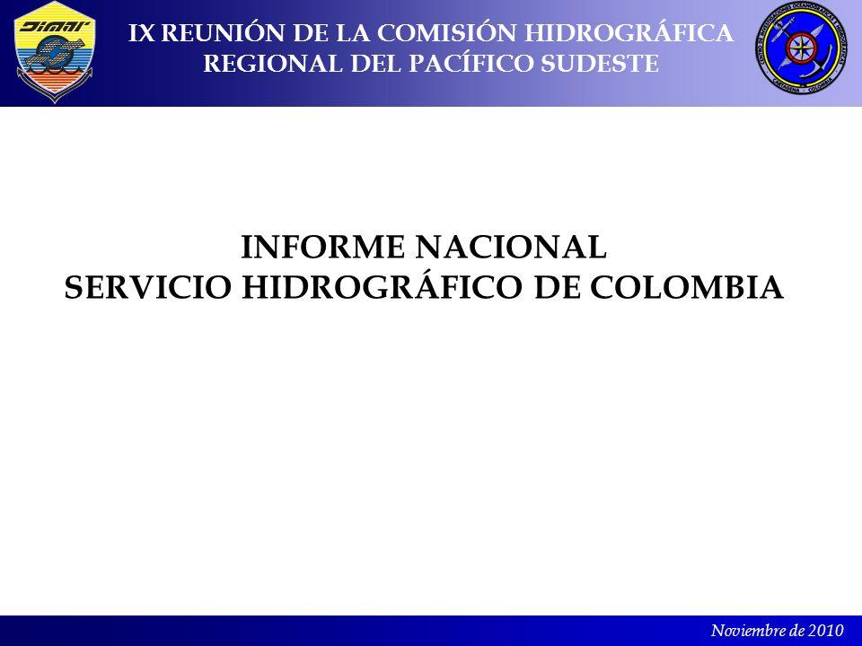 Noviembre de 2010 INFORME NACIONAL SERVICIO HIDROGRÁFICO DE COLOMBIA IX REUNIÓN DE LA COMISIÓN HIDROGRÁFICA REGIONAL DEL PACÍFICO SUDESTE
