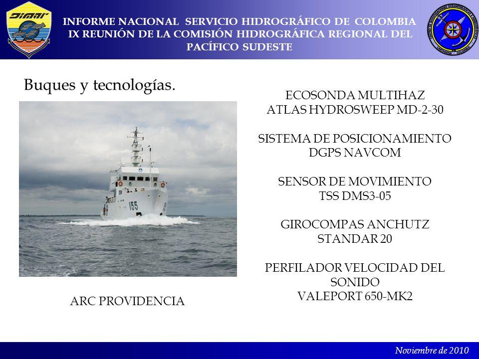 Noviembre de 2010 Buques y tecnologías. INFORME NACIONAL SERVICIO HIDROGRÁFICO DE COLOMBIA IX REUNIÓN DE LA COMISIÓN HIDROGRÁFICA REGIONAL DEL PACÍFIC