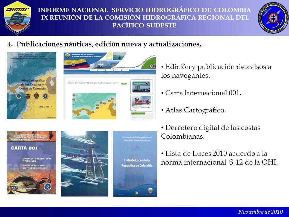 Noviembre de 2010 4. Publicaciones náuticas, edición nueva y actualizaciones. INFORME NACIONAL SERVICIO HIDROGRÁFICO DE COLOMBIA IX REUNIÓN DE LA COMI