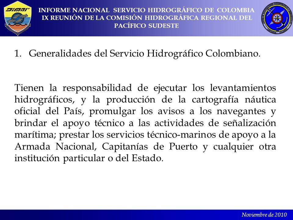 Noviembre de 2010 1.Generalidades del Servicio Hidrográfico Colombiano. Tienen la responsabilidad de ejecutar los levantamientos hidrográficos, y la p