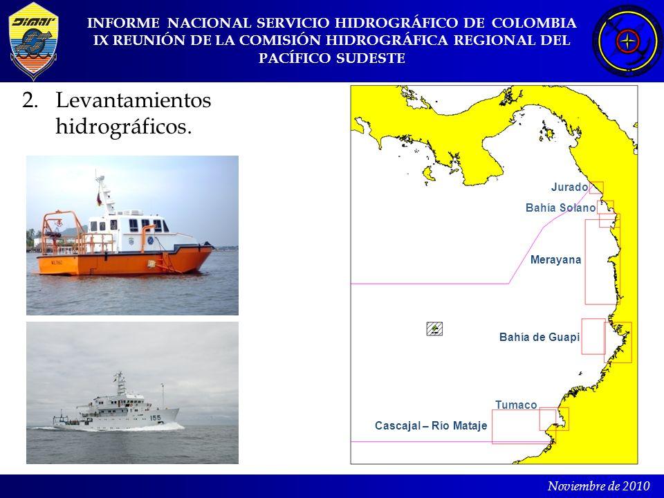 Noviembre de 2010 INFORME NACIONAL SERVICIO HIDROGRÁFICO DE COLOMBIA IX REUNIÓN DE LA COMISIÓN HIDROGRÁFICA REGIONAL DEL PACÍFICO SUDESTE 2. Levantami
