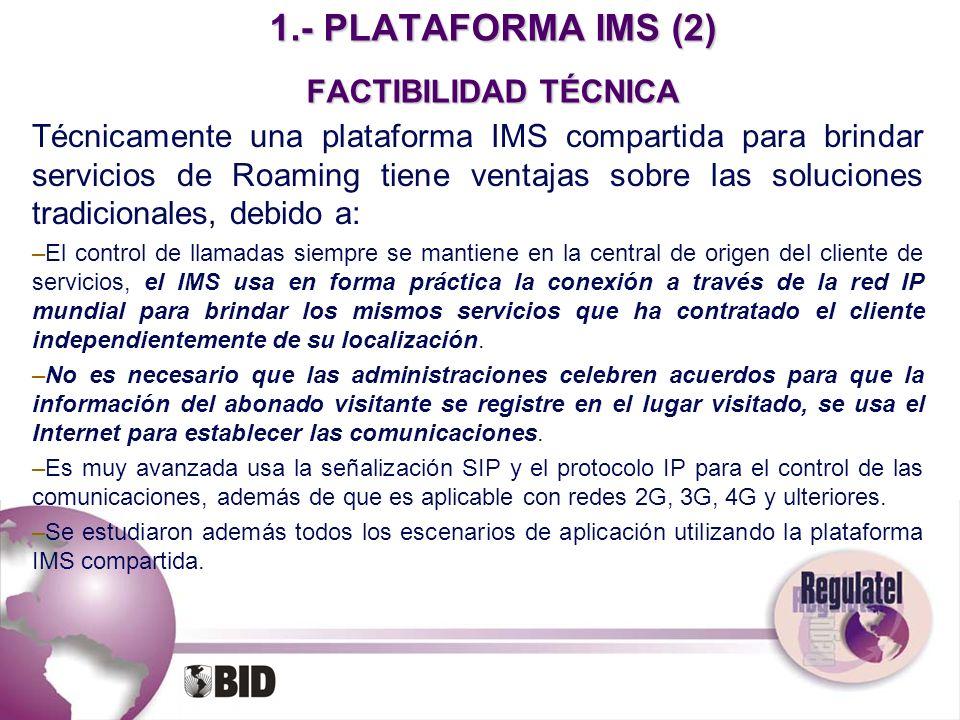 1.- PLATAFORMA IMS (2) FACTIBILIDAD TÉCNICA Técnicamente una plataforma IMS compartida para brindar servicios de Roaming tiene ventajas sobre las solu