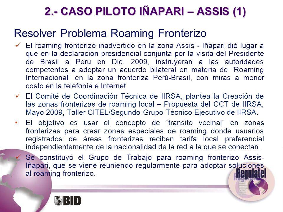 2.- CASO PILOTO IÑAPARI – ASSIS (1) Resolver Problema Roaming Fronterizo El roaming fronterizo inadvertido en la zona Assis - Iñapari dió lugar a que