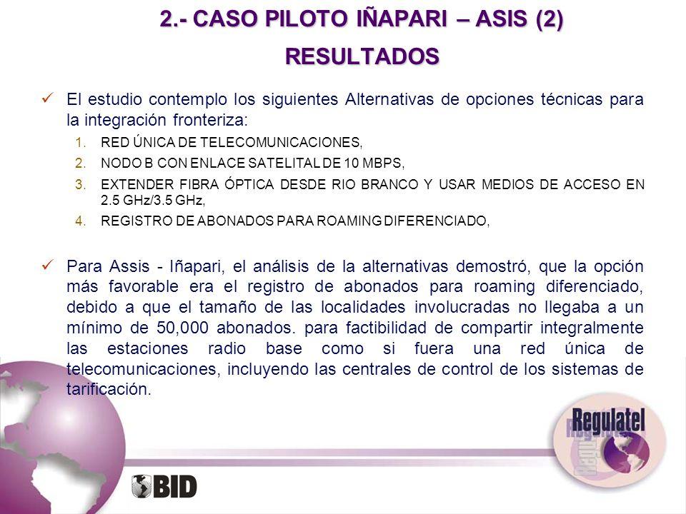 2.- CASO PILOTO IÑAPARI – ASIS (2) RESULTADOS El estudio contemplo los siguientes Alternativas de opciones técnicas para la integración fronteriza: 1.