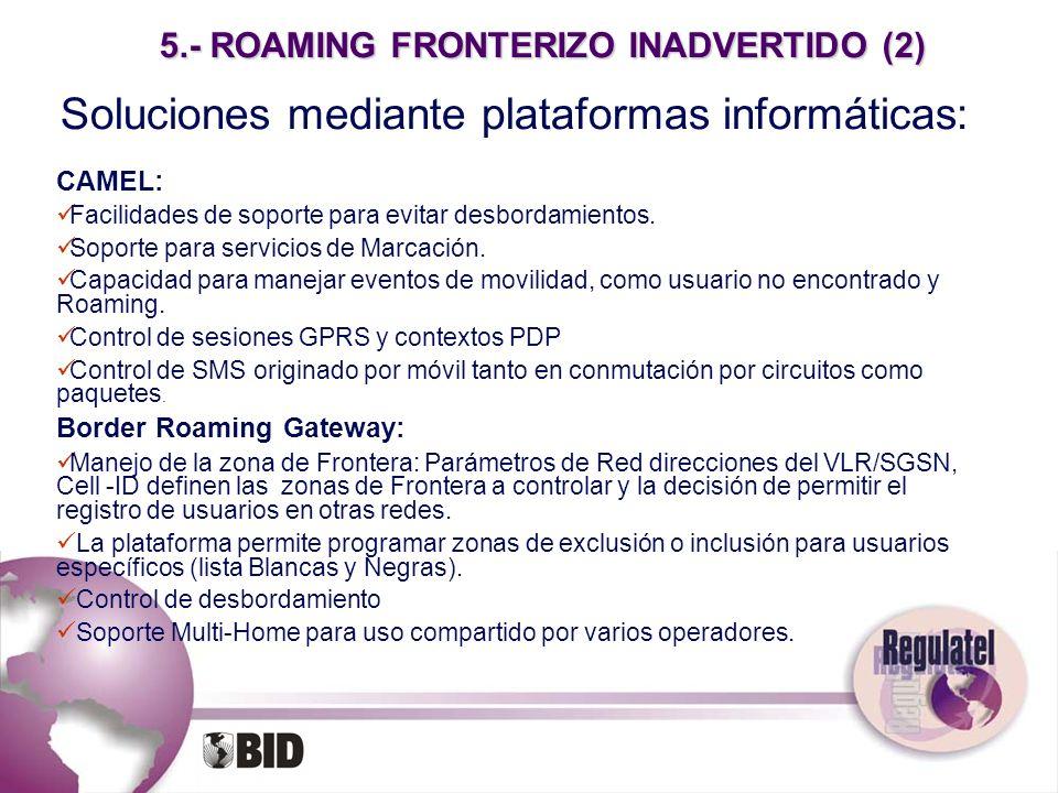 5.- ROAMING FRONTERIZO INADVERTIDO (2) Soluciones mediante plataformas informáticas: CAMEL: Facilidades de soporte para evitar desbordamientos. Soport