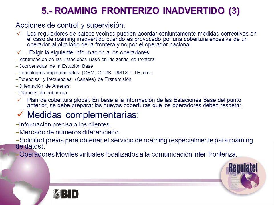 5.- ROAMING FRONTERIZO INADVERTIDO (3) Acciones de control y supervisión: Los reguladores de países vecinos pueden acordar conjuntamente medidas corre