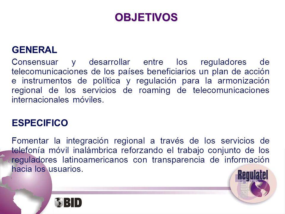 OBJETIVOS GENERAL Consensuar y desarrollar entre los reguladores de telecomunicaciones de los países beneficiarios un plan de acción e instrumentos de