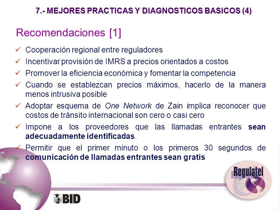 7.- MEJORES PRACTICAS Y DIAGNOSTICOS BASICOS (4) Recomendaciones [1] Cooperación regional entre reguladores Incentivar provisión de IMRS a precios ori