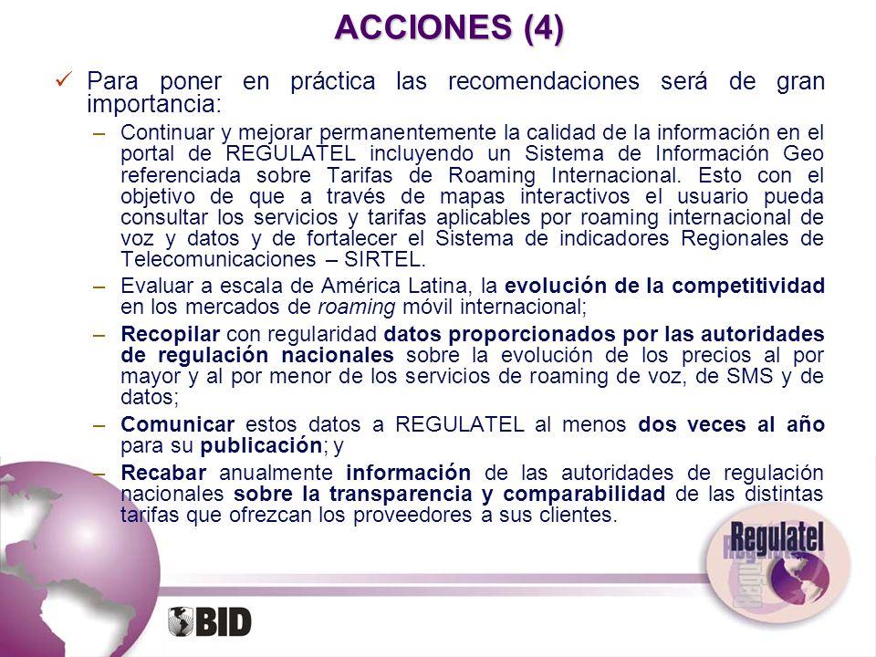 ACCIONES (4) Para poner en práctica las recomendaciones será de gran importancia: –Continuar y mejorar permanentemente la calidad de la información en