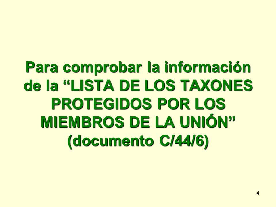 4 Para comprobar la información de la LISTA DE LOS TAXONES PROTEGIDOS POR LOS MIEMBROS DE LA UNIÓN (documento C/44/6)