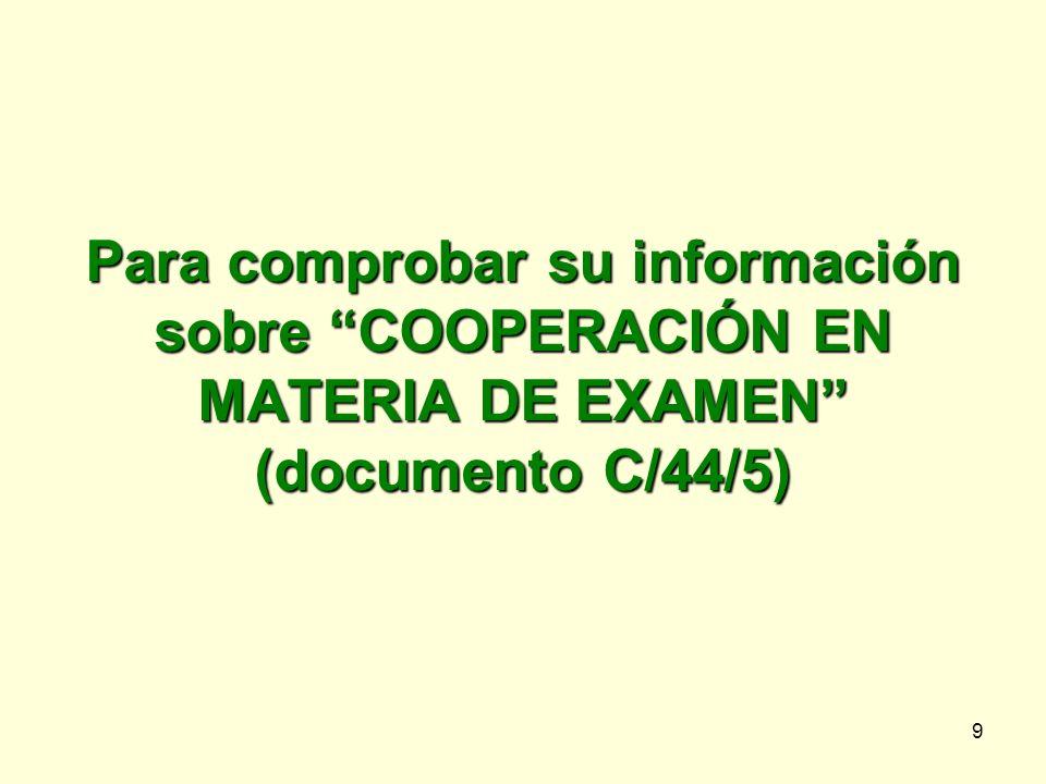 9 Para comprobar su información sobre COOPERACIÓN EN MATERIA DE EXAMEN (documento C/44/5)