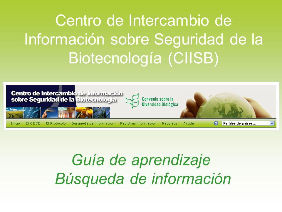 Guía de aprendizaje Búsqueda de información Centro de Intercambio de Información sobre Seguridad de la Biotecnología (CIISB)