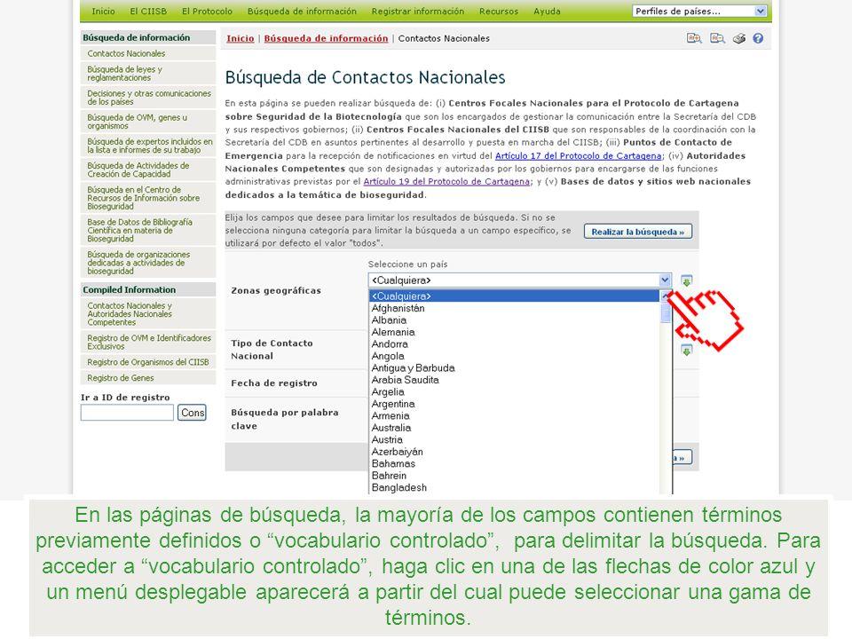 En las páginas de búsqueda, la mayoría de los campos contienen términos previamente definidos o vocabulario controlado, para delimitar la búsqueda. Pa