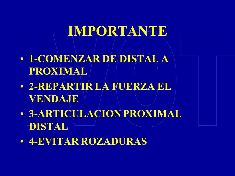IMPORTANTE 1-COMENZAR DE DISTAL A PROXIMAL 2-REPARTIR LA FUERZA EL VENDAJE 3-ARTICULACION PROXIMAL DISTAL 4-EVITAR ROZADURAS