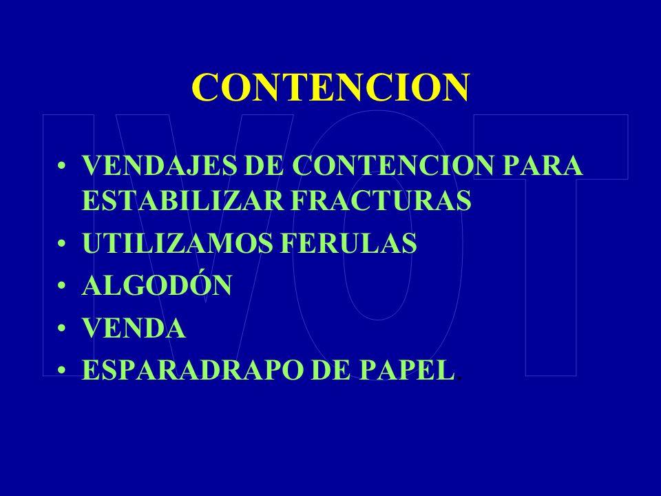 CONTENCION VENDAJES DE CONTENCION PARA ESTABILIZAR FRACTURAS UTILIZAMOS FERULAS ALGODÓN VENDA ESPARADRAPO DE PAPEL.
