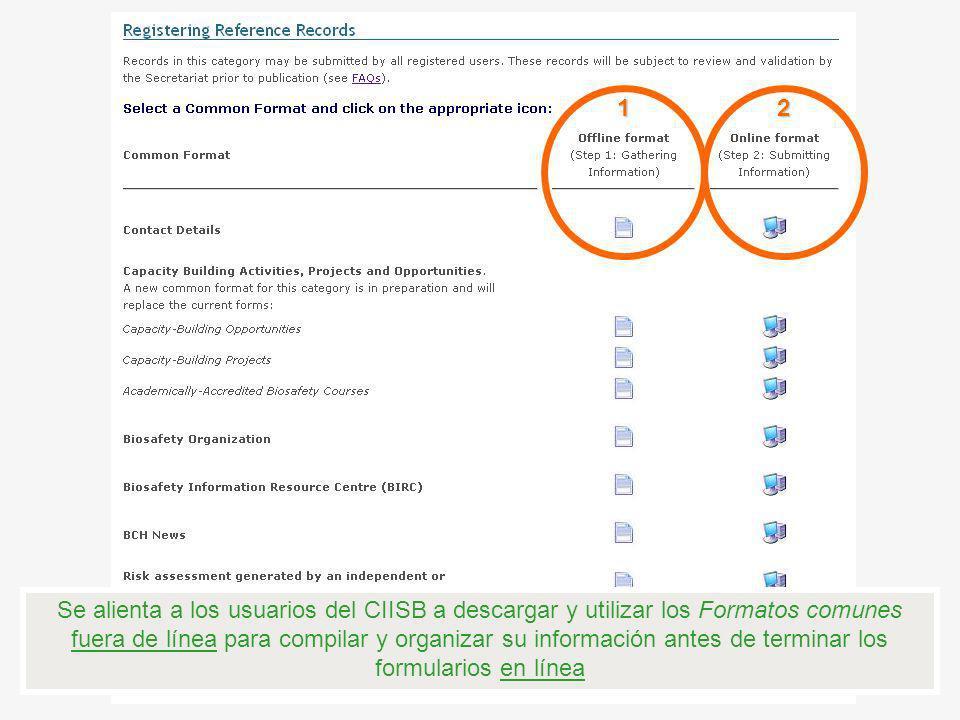 Se alienta a los usuarios del CIISB a descargar y utilizar los Formatos comunes fuera de línea para compilar y organizar su información antes de termi