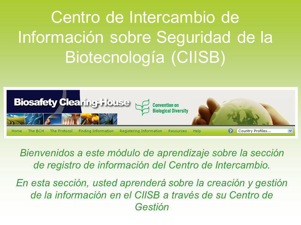 Centro de Intercambio de Información sobre Seguridad de la Biotecnología (CIISB) Bienvenidos a este módulo de aprendizaje sobre la sección de registro