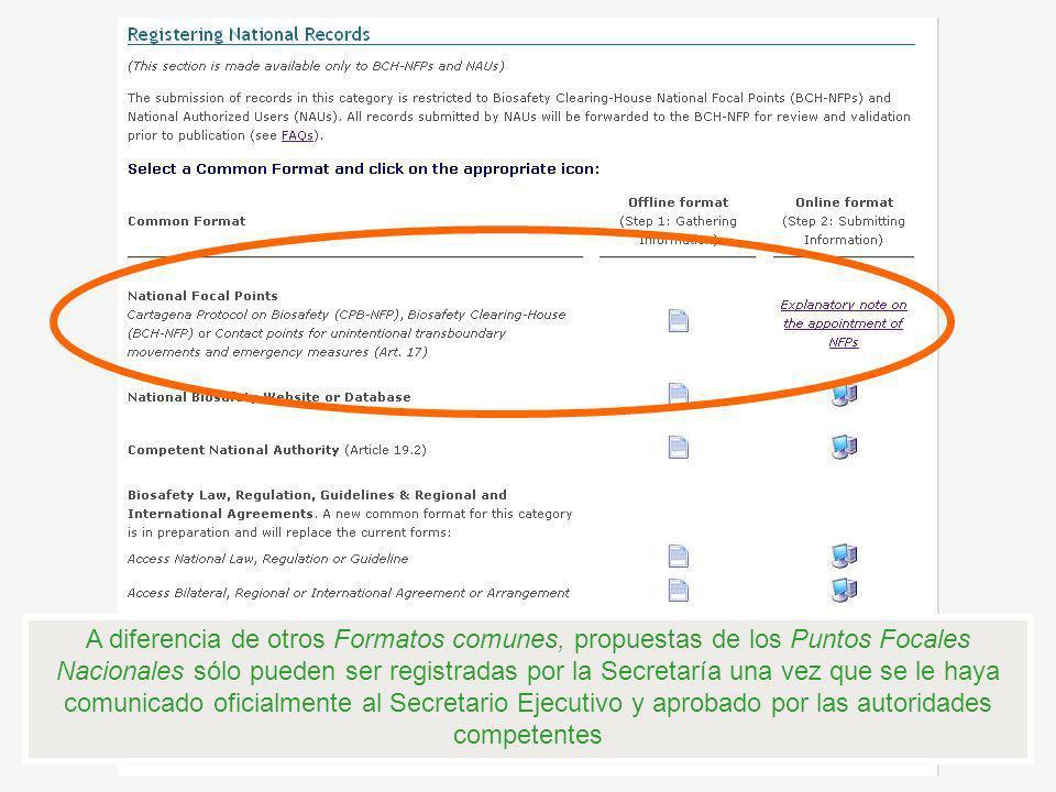 A diferencia de otros Formatos comunes, propuestas de los Puntos Focales Nacionales sólo pueden ser registradas por la Secretaría una vez que se le ha