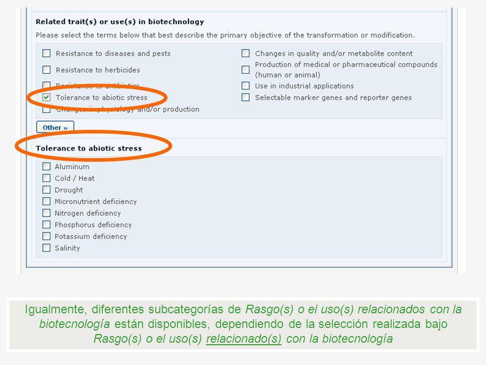 Igualmente, diferentes subcategorías de Rasgo(s) o el uso(s) relacionados con la biotecnología están disponibles, dependiendo de la selección realizad