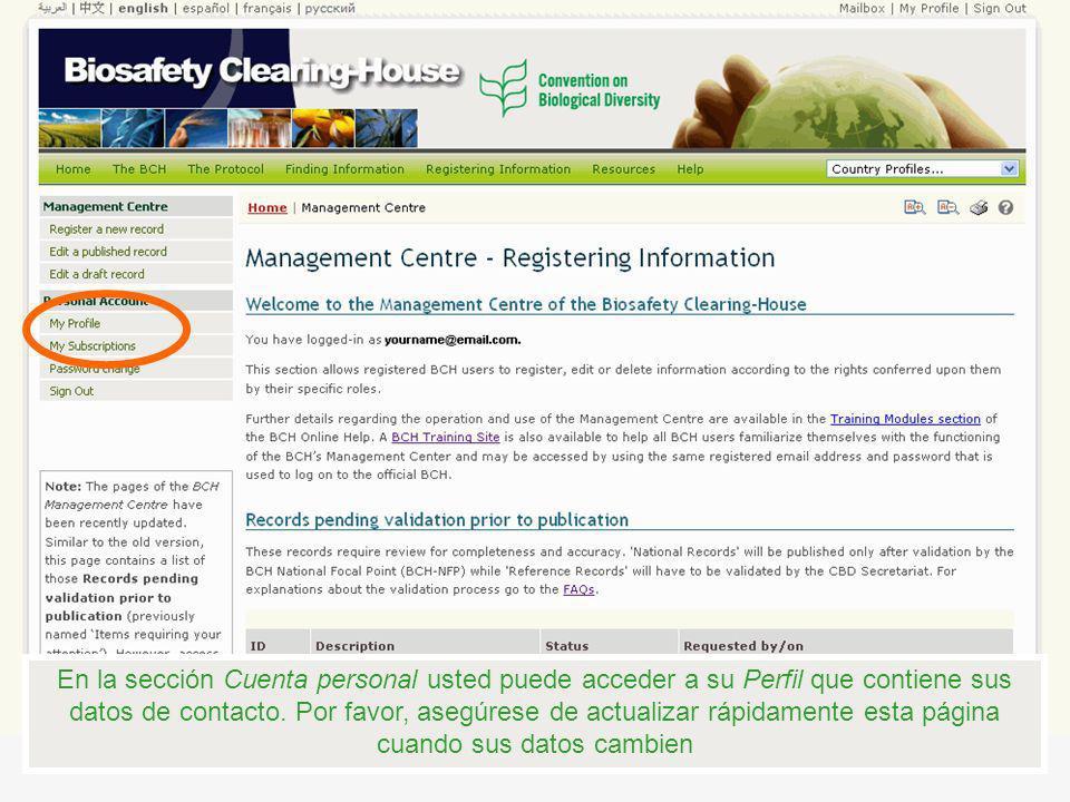 En la sección Cuenta personal usted puede acceder a su Perfil que contiene sus datos de contacto. Por favor, asegúrese de actualizar rápidamente esta