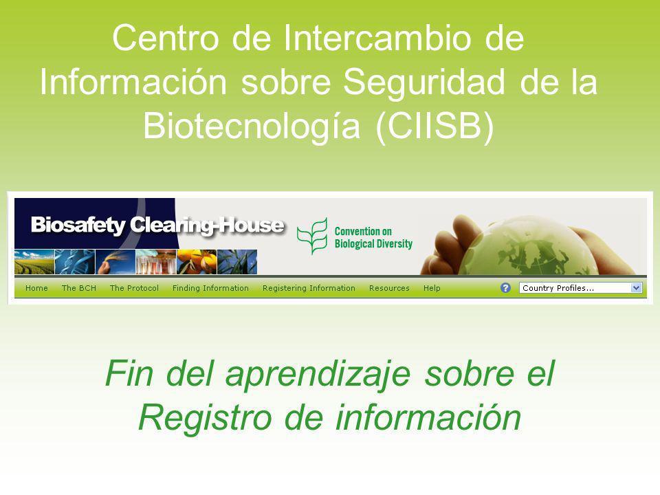 Centro de Intercambio de Información sobre Seguridad de la Biotecnología (CIISB) Fin del aprendizaje sobre el Registro de información