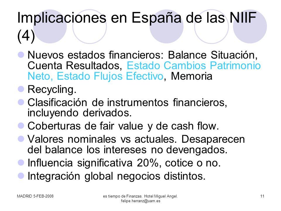 MADRID 5-FEB-2008es tiempo de Finanzas. Hotel Miguel Angel. felipe.herranz@uam.es 11 Implicaciones en España de las NIIF (4) Nuevos estados financiero