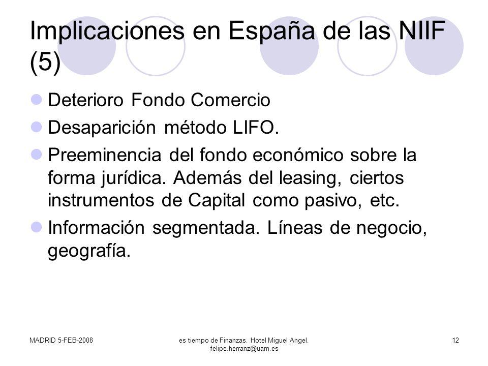 MADRID 5-FEB-2008es tiempo de Finanzas. Hotel Miguel Angel. felipe.herranz@uam.es 12 Implicaciones en España de las NIIF (5) Deterioro Fondo Comercio