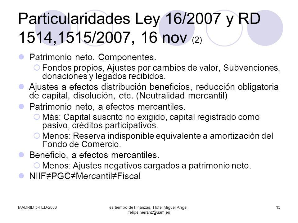 MADRID 5-FEB-2008es tiempo de Finanzas. Hotel Miguel Angel. felipe.herranz@uam.es 15 Particularidades Ley 16/2007 y RD 1514,1515/2007, 16 nov (2) Patr