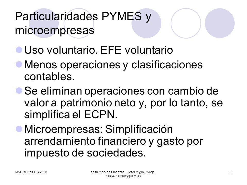 MADRID 5-FEB-2008es tiempo de Finanzas. Hotel Miguel Angel. felipe.herranz@uam.es 16 Particularidades PYMES y microempresas Uso voluntario. EFE volunt