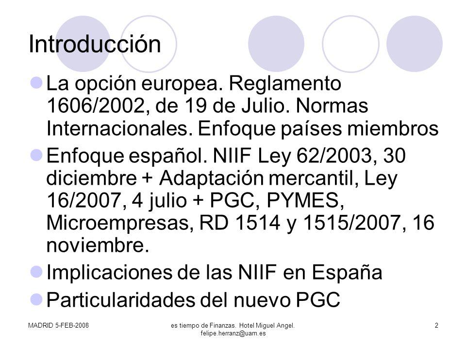 MADRID 5-FEB-2008es tiempo de Finanzas. Hotel Miguel Angel. felipe.herranz@uam.es 2 Introducción La opción europea. Reglamento 1606/2002, de 19 de Jul