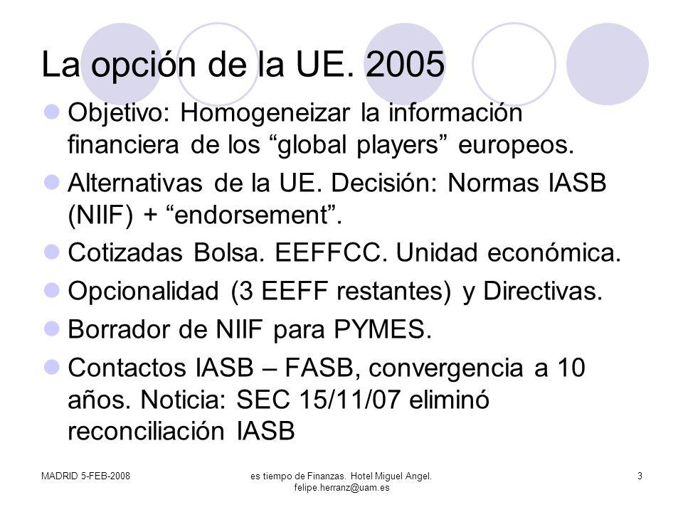 MADRID 5-FEB-2008es tiempo de Finanzas. Hotel Miguel Angel. felipe.herranz@uam.es 3 La opción de la UE. 2005 Objetivo: Homogeneizar la información fin