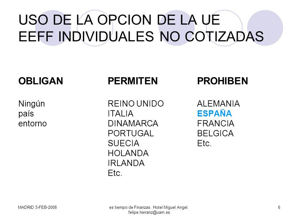 MADRID 5-FEB-2008es tiempo de Finanzas. Hotel Miguel Angel. felipe.herranz@uam.es 6 USO DE LA OPCION DE LA UE EEFF INDIVIDUALES NO COTIZADAS OBLIGANPE