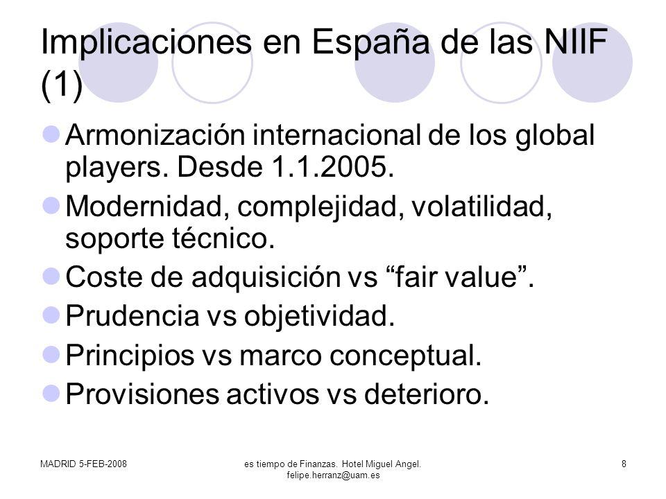 MADRID 5-FEB-2008es tiempo de Finanzas. Hotel Miguel Angel. felipe.herranz@uam.es 8 Implicaciones en España de las NIIF (1) Armonización internacional