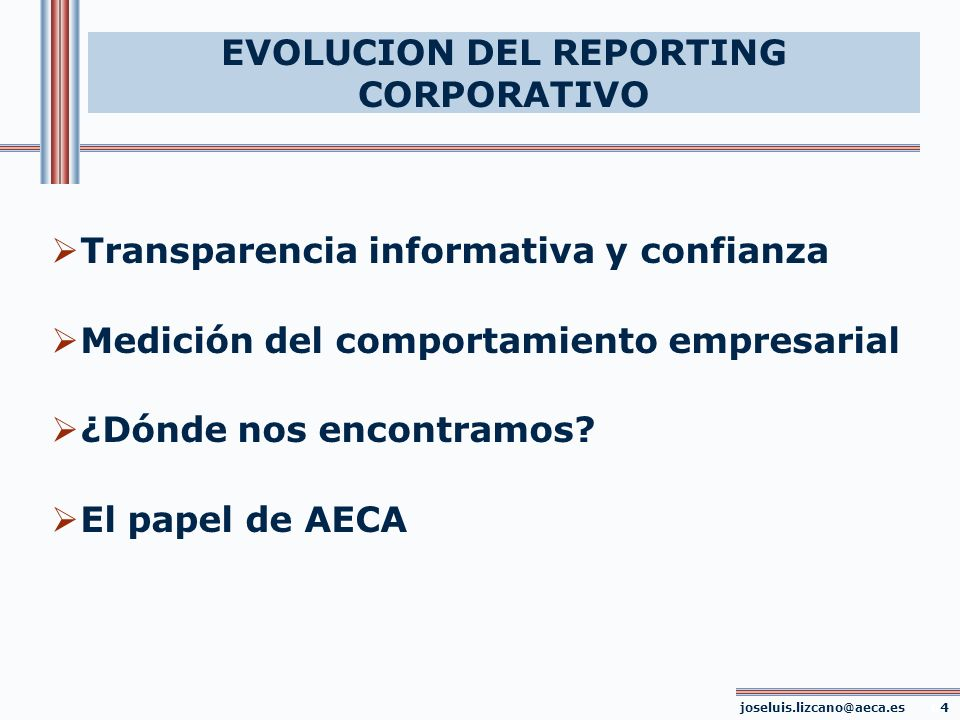 EVOLUCION DEL REPORTING CORPORATIVO Transparencia informativa y confianza Medición del comportamiento empresarial ¿Dónde nos encontramos? El papel de