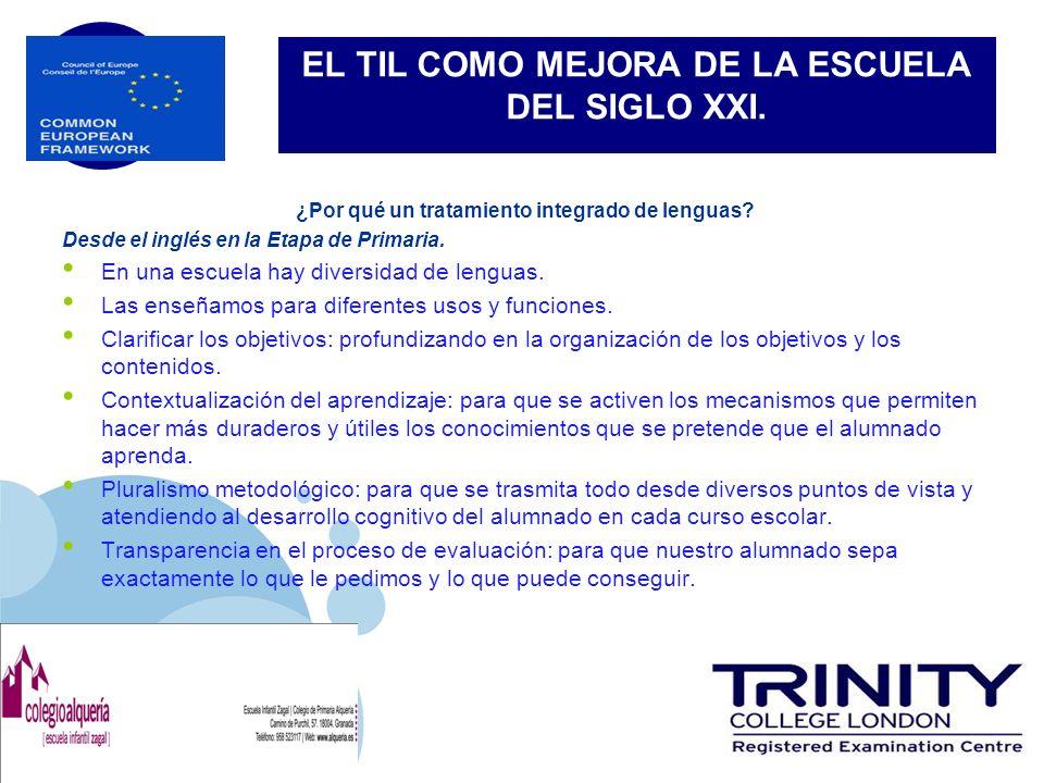 www.company.com EL TIL COMO MEJORA DE LA ESCUELA DEL SIGLO XXI. ¿Por qué un tratamiento integrado de lenguas? Desde el inglés en la Etapa de Primaria.