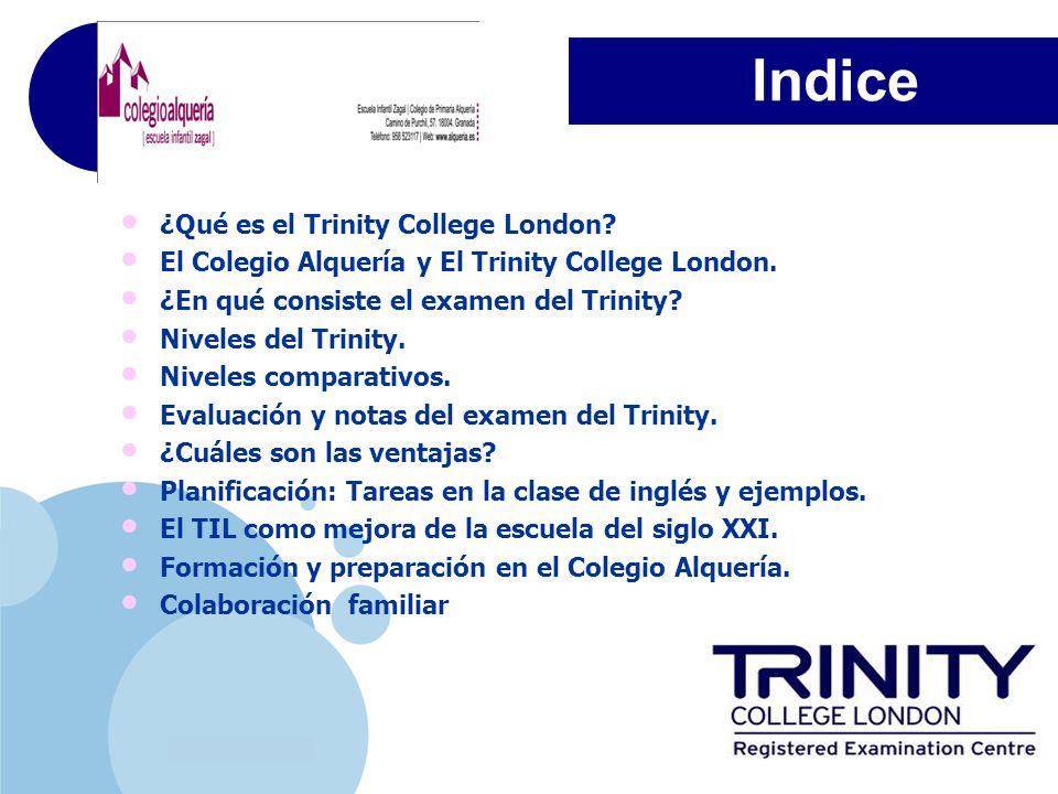 www.company.com Indice ¿Qué es el Trinity College London? El Colegio Alquería y El Trinity College London. ¿En qué consiste el examen del Trinity? Niv
