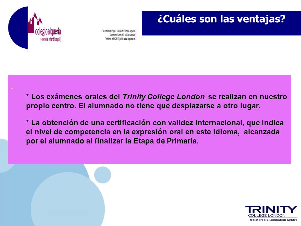 www.company.com ¿Cuáles son las ventajas? * Los exámenes orales del Trinity College London se realizan en nuestro propio centro. El alumnado no tiene