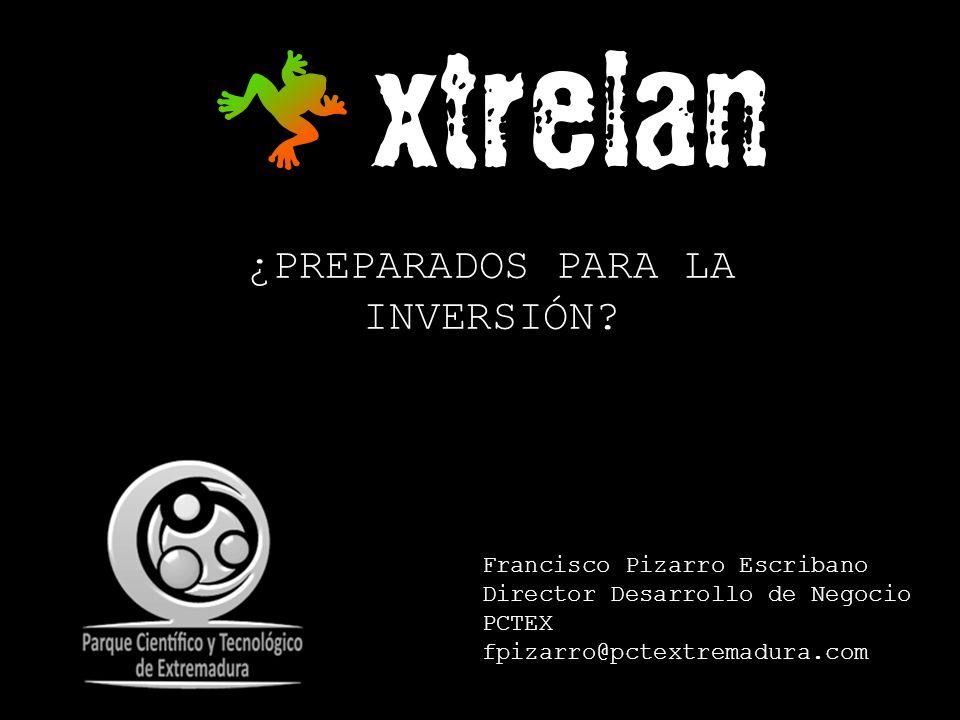 ¿PREPARADOS PARA LA INVERSIÓN? Francisco Pizarro Escribano Director Desarrollo de Negocio PCTEX fpizarro@pctextremadura.com